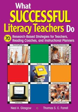 What Successful Literacy Teachers Do: 70 Research-Based Strategies for Teachers, Reading Coaches, and Instructional Planners