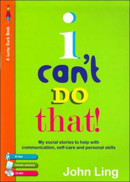 I Can't Do That!: My Social Stories To Help With Communication, Self-Care and Personal Skills