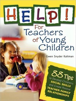 Help! For Teachers of Young Children: 88 Tips to Develop Children's Social Skills and Create Positive Teacher-Family Relationships