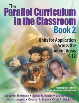 The Parallel Curriculum in the Classroom, Book 2: Units for Application Across the Content Areas, K-12