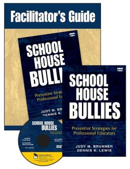 School House Bullies: Preventive Strategies for Professional Educators DVD and Facilitator's Guide