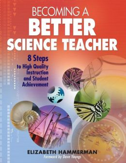 Becoming a Better Science Teacher: 8 Steps to High Quality Instruction and Student Achievement