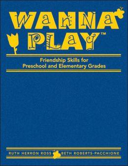 Wanna Play: Friendship Skills for Preschool and Elementary Grades