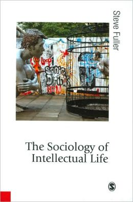 The Sociology of Intellectual Life: The Career of the Mind in and around the Academy (Published in association with Theory, Culture & Society Series)