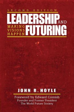 Leadership and Futuring: Making Visions Happen