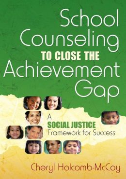School Counseling to Close the Achievement Gap: A Social Justice Framework for Success