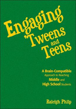 Engaging 'Tweens and Teens: A Brain-Compatible Approach to Reaching Middle and High School Students