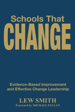 Schools That Change: Evidence-Based Improvement and Effective Change Leadership