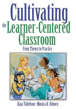 Cultivating the Learner-Centered Classroom: From Theory to Practice