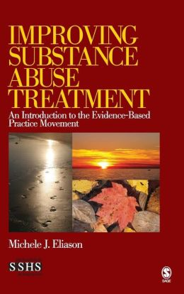 Improving Substance Abuse Treatment: An Introduction to the Evidence-Based Practice Movement
