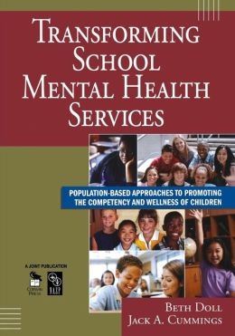 Transforming School Mental Health Services: Population-Based Approaches to Promoting the Competency and Wellness of Children
