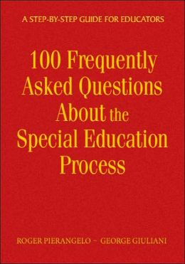 100 Frequently Asked Questions About the Special Education Process: A Step-by-Step Guide for Educators