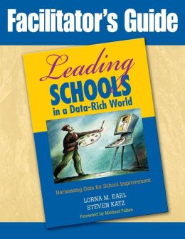 Facilitator's Guide to Leading Schools in a Data-Rich World: Harnessing Data for School Improvement