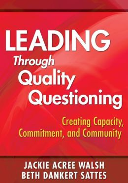 Leading with Quality Questioning: Creating Capacity, Commitment, and Community