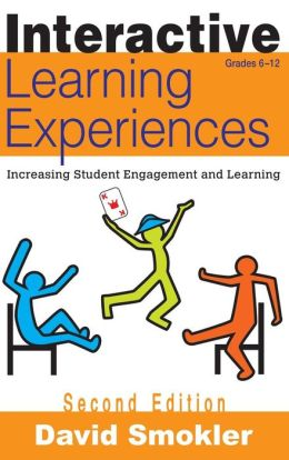 Interactive Learning Experiences, Grades 6-12: Increasing Student Engagement and Learning