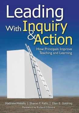 Leading With Inquiry and Action: How Principals Improve Teaching and Learning