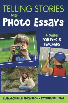 Telling Stories With Photo Essays: A Guide for PreK-5 Teachers