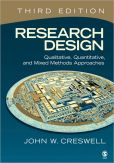 Book Cover Image. Title: Research Design:  Qualitative, Quantitative, and Mixed Methods Approaches, Author: John W. Creswell