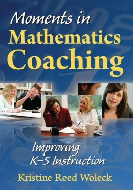 Moments in Mathematics Coaching: Improving K-5 Instruction