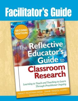 The Reflective Educator's Guide to Classroom Research: Facilitator's Guide