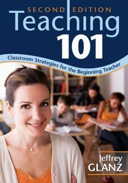 Teaching 101: Classroom Strategies for the Beginning Teacher