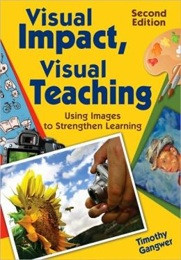 Visual Impact, Visual Teaching: Using Images to Strengthen Learning