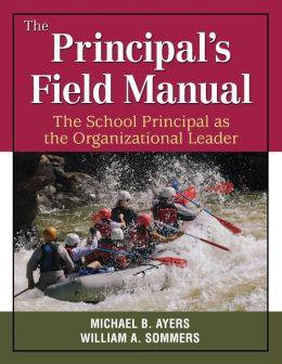 The Principal's Field Manual: The School Principal As the Organizational Leader