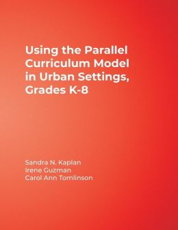 Using the Parallel Curriculum Model in Urban Settings: Grades K-8