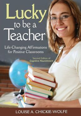 Lucky to Be a Teacher: Life-Changing Affirmations for Positive Classrooms