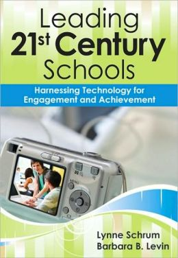 Leading 21st-Century Schools: Harnessing Technology for Engagement and Achievement