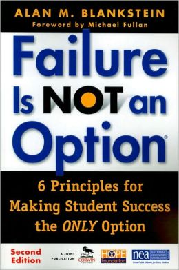 Failure Is Not an Option: Six Principles for Making Student Success the Only Option