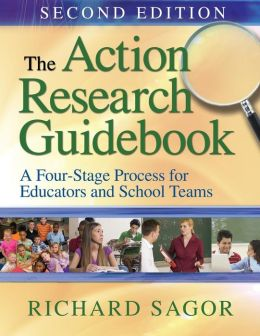 The Action Research Guidebook: A Four-Stage Process for Educators and School Teams