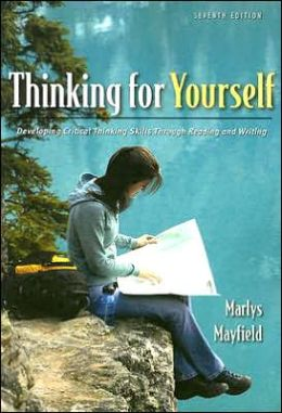 Thinking for Yourself: Developing Critical Thinking Skills Through Reading and Writing