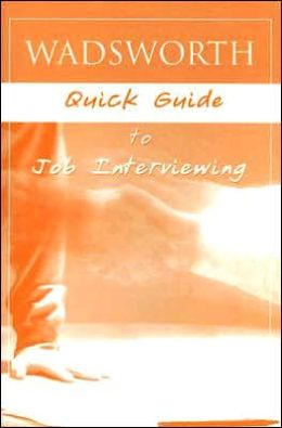 Wadsworth Quick Guide to Job Interviewing