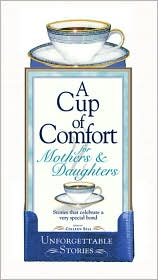 A Cup of Comfort for Mothers and Daughters: Stories That Celebrate a Very Special Bond
