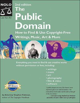 The Public Domain: How to Find and Use Copyright-Free Writings, Music, Art and More