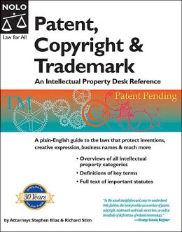Patent, Copyright and Trademark: An Intellectual Property Desk Reference