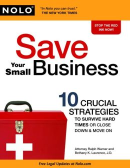 Save Your Small Business: 10 Crucial Strategies to Survive Hard Times or Close Down and Move On