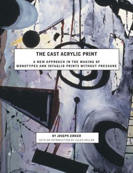 The Cast Acrylic Print: A new approach in the making of monotypes and intaglio prints without Pressure