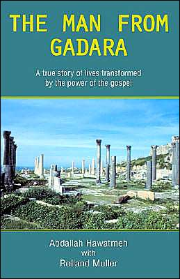 Man from Gadara: A True Story of Lives Transformed by the Power of the Gospel