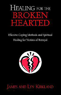 Healing for the Broken Hearted: Effective Coping Methods and Spiritual Healing for Victims of Betrayal