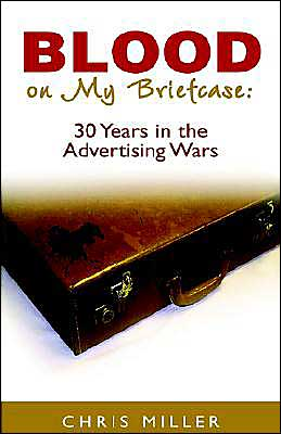 Blood on My Briefcase: 30 Years in the Advertising Wars