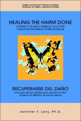 Healing the Harm Done: A Parent's Guide to Helping Your Child Overcome the Effects of Sexual Abuse