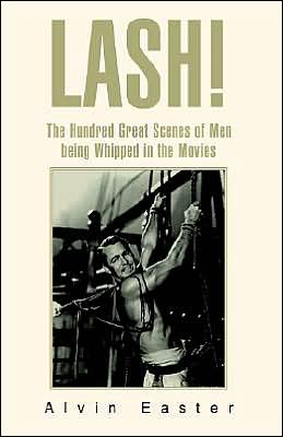 Lash: The Hundred Great Scenes of Men Being Whipped in the Movies