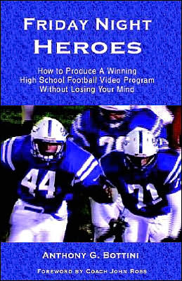 Friday Night Heroes: How to Produce a Winning Football Video Program Without Losing Your Mind