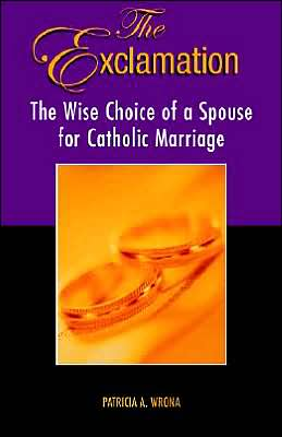 The Exclamation: The Wise Choice of a Spouse for Catholic Marriage