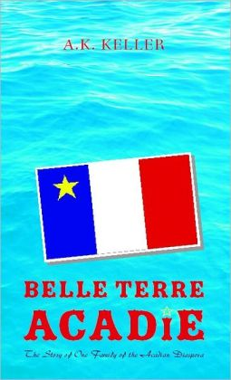 Belle Terre Acadie: The Story of One Family of the Acadian Diaspora