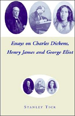 Essays on Charles Dickens, Henry James, and George Eliot