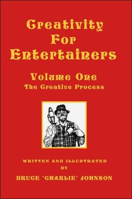 Creativity for Entertainers Volume One: the Creative Process: The Creative Process