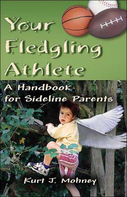 Your Fledgling Athlete: A Handbook For Sideline Parents
